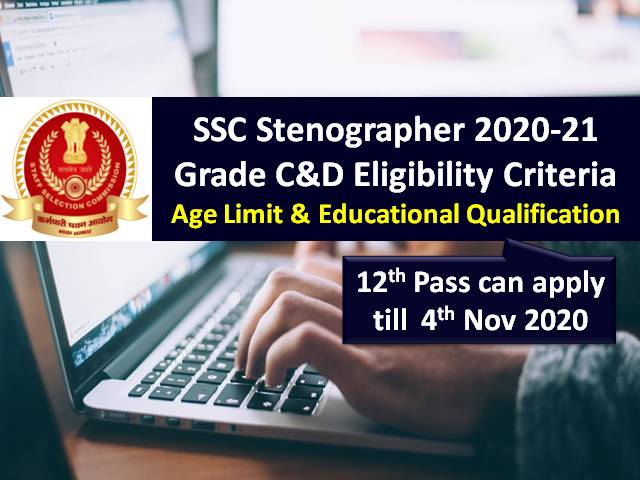 SSC Stenographer Grade C&D Eligibility Criteria 2020-21: Check Age Limit & Educational Qualification, 12th Pass with Stenography Skills can apply till 4th Nov 2020