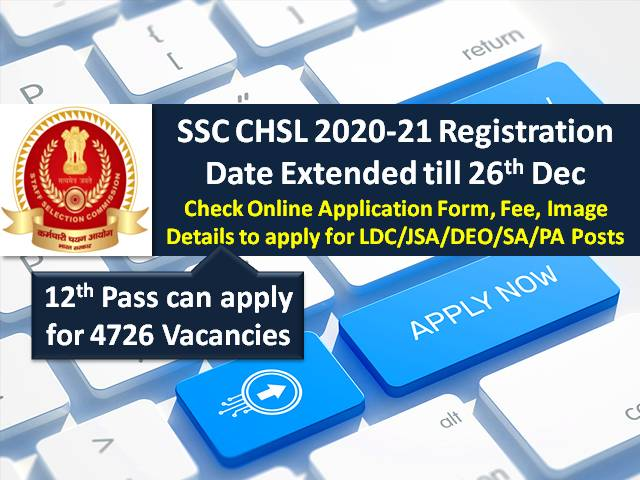 SSC CHSL 2021 Registration Date Extended till 26th Dec 2020: 12th Pass can apply for LDC/JSA/DEO/SA/PA 4726 Vacancies @ssc.nic.in, Here's How to apply online!