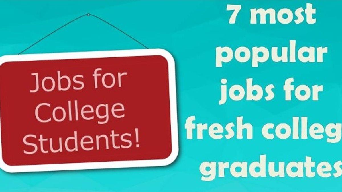 7 most popular jobs for fresh college graduates