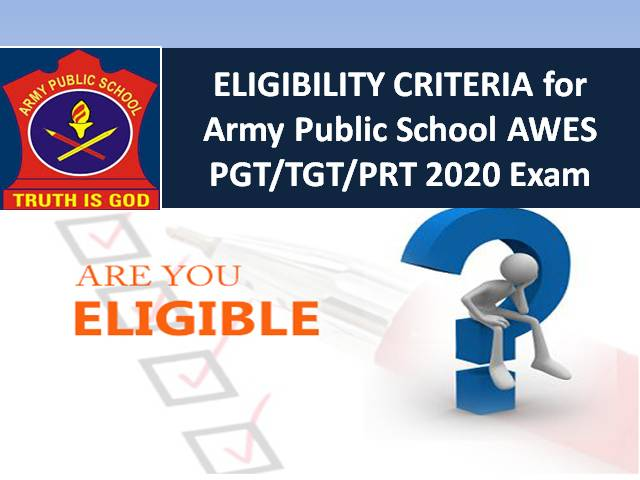 Army Public School AWES PGT/TGT/PRT Eligibility Criteria 2020: Check PGT/TGT/PRT Teacher Recruitment 2020 Age Limit & Educational Qualification