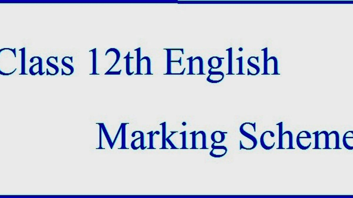 CBSE Class 12 English – Core, Marking Scheme (Delhi): 2017