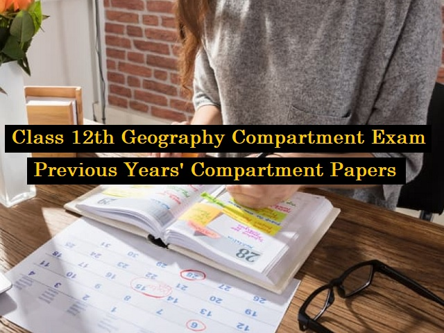 CBSE Class 12 Compartment Exam 2020: Check Previous Year Papers of Geography Compartment Exams (2019-2015)
