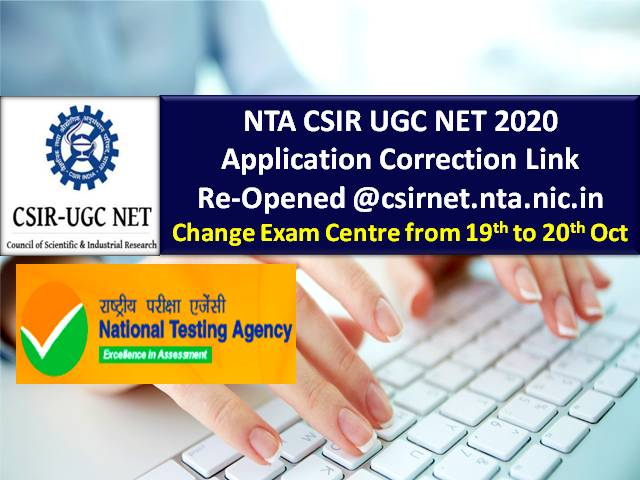 NTA CSIR UGC NET 2020 Application Correction Link Re-Opened @csirnet.nta.nic.in: Change CSIR NET 2020 Exam Centre from 19th to 20th October