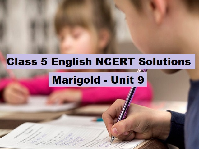 NCERT Solutions for Class 5 English: Marigold Textbook - Unit 9
