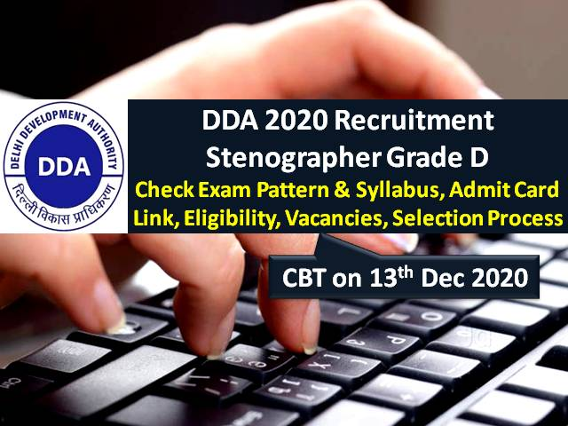 DDA Stenographer (Grade D) 2020 Exam on 13th December: Check Exam Pattern & Syllabus, Admit Card Link, Eligibility, Vacancies, Selection Process & Other Notifications