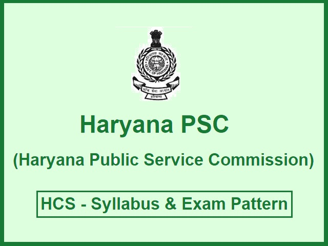 HPSC HCS Exam 2020-21: Detailed Syllabus and Exam Pattern of Prelims & Mains