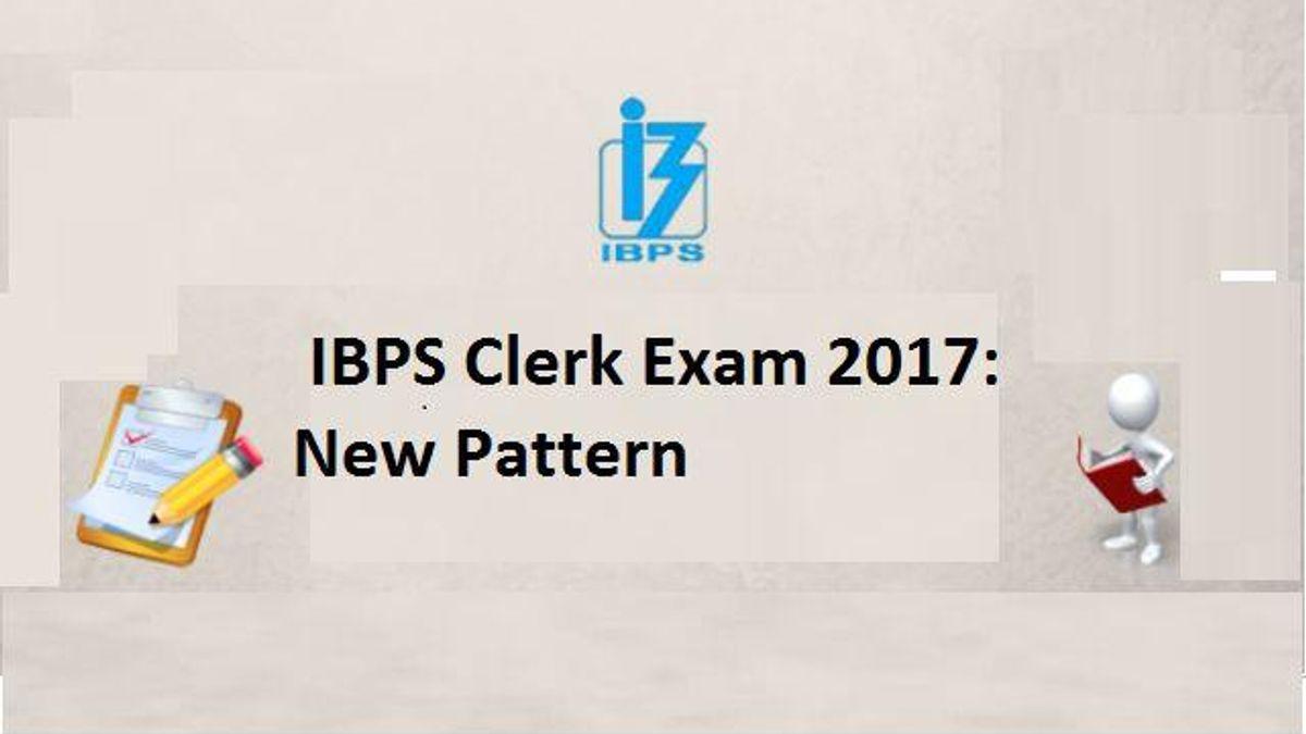 IBPS Clerk Exam 2017: New Pattern