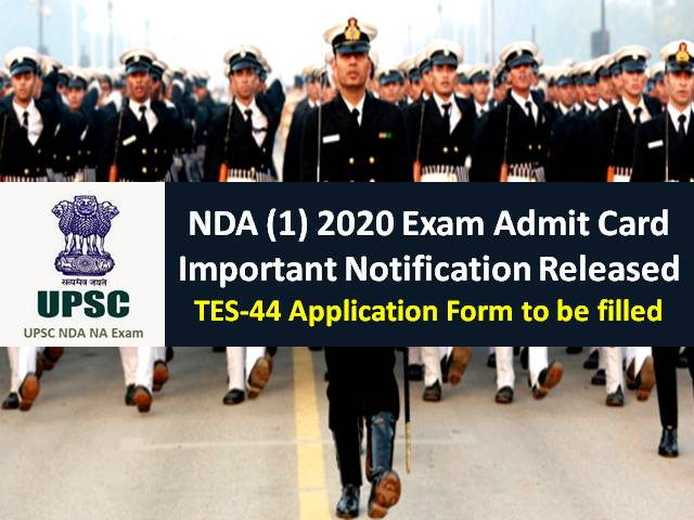 NDA 1 Exam 2020 Admit Card Important Notification Released: TES-44 Online Application Form to be filled by Candidates whose UPSC NDA Admit Card has been issued @upsc.gov.in