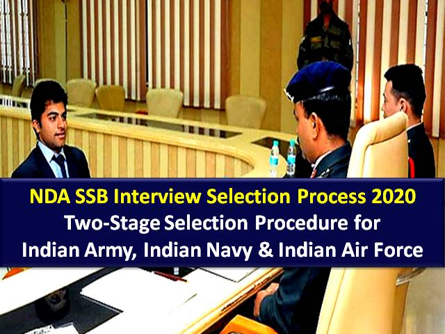 NDA SSB Interview 2020 Selection Process Details: Two-Stage Selection Procedure for Indian Army, Indian Navy & Indian Air Force Recruitment