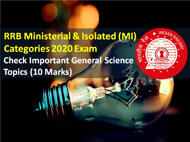 RRB MI (Ministerial & Isolated Categories) 2020 Exam Important General Science Topics (CBT from 15th-18th Dec): Check Important GS Topics (10 Marks - Not for Steno Posts)