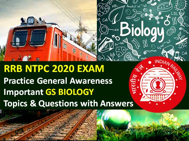 RRB NTPC 2020 Exam Important Biology Questions with Answers: Practice Important General Science (GS) Biology Topics & Questions to Score High Marks in RRB NTPC CBT 2020