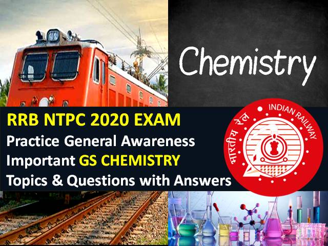 RRB NTPC 2020 Exam Important Chemistry Questions with Answers: Practice Important General Science (GS) Chemistry Topics & Questions to Score High Marks in RRB NTPC CBT 2020