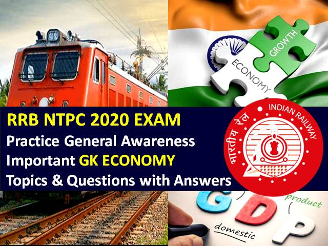 RRB NTPC 2020 Exam Important Economy Questions with Answers: Practice Important General Awareness (GA)/GK Economy Topics & Questions to Score High Marks in RRB NTPC CBT 2020