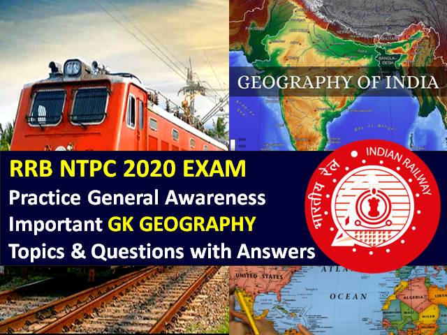 RRB NTPC 2020 Exam Important Geography Questions with Answers: Practice General Awareness (GA)/GK Geography Topics & Questions to Score High Marks in RRB NTPC CBT 2020