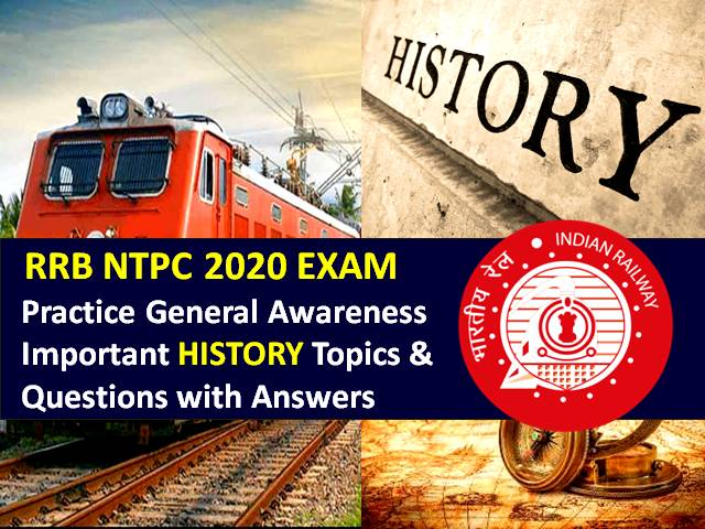 RRB NTPC 2020 Exam Important History Questions with Answers: Practice Important General Awareness (GA)/GK History Topics & Questions to Score High Marks in RRB NTPC CBT 2020
