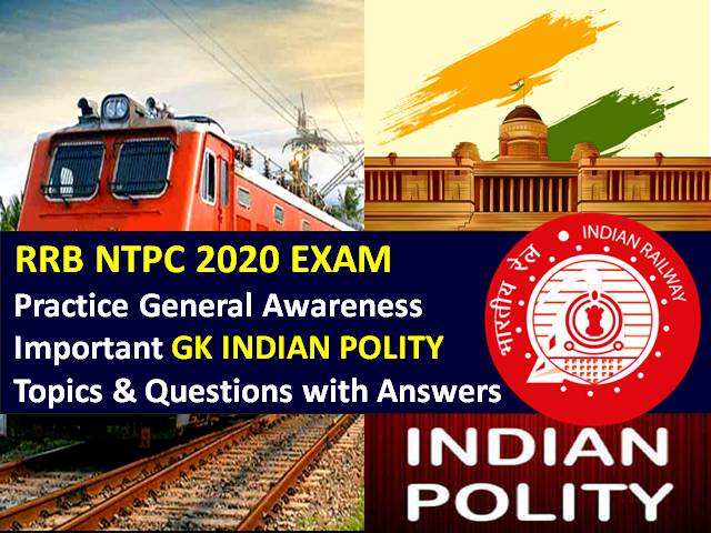 RRB NTPC 2020 Exam Important Indian Polity Questions with Answers: Practice Important General Awareness (GA)/GK Indian Polity Topics & Questions to Score High Marks in RRB NTPC CBT 2020