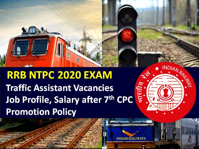 RRB NTPC 2020 Traffic Assistant Recruitment: Check Vacancies, Job Profile, Salary after 7th Pay Commission & Promotion Policy