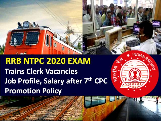 RRB NTPC Trains Clerk Recruitment 2020: Check 592 Vacancies, Job Profile, Salary after 7th Pay Commission & Promotion Policy