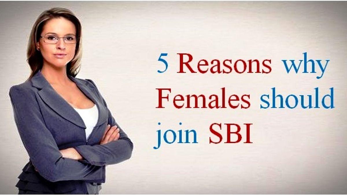 5 Reasons why Females should prefer SBI