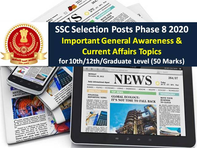 SSC Selection Post Phase-8 2020: Important General Awareness & Current Affairs Topics for 10th/12th/Graduate Level (50 Marks)