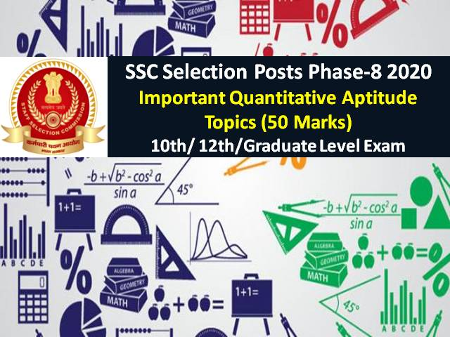 SSC Selection Posts Phase-8 2020: Important Quantitative Aptitude Topics for 10th/12th/Graduate Level (50 Marks)