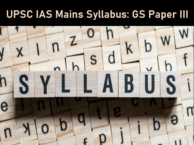 UPSC IAS Mains 2020: Detailed Syllabus for GS Paper III (Economics, Environment & Technology)