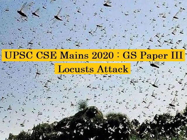 UPSC IAS Mains 2020: GS Paper III - Impact of Locusts Attack on India and Measures to Curb the Damage