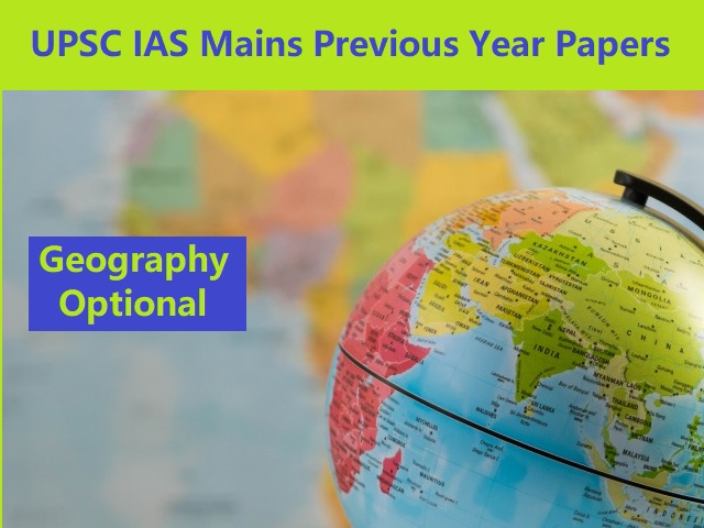UPSC IAS Mains 2020: Geography Optional Previous Years' Question Papers (2019 to 2009)