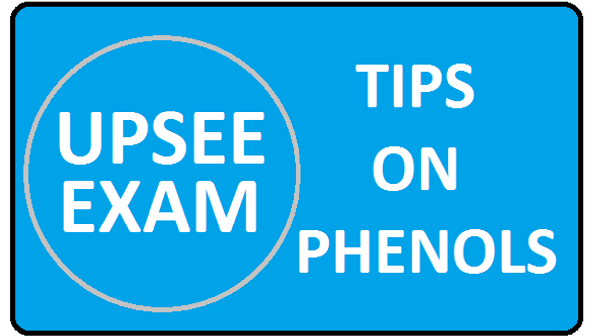UPSEE: Important Tips and Strategies: Phenols