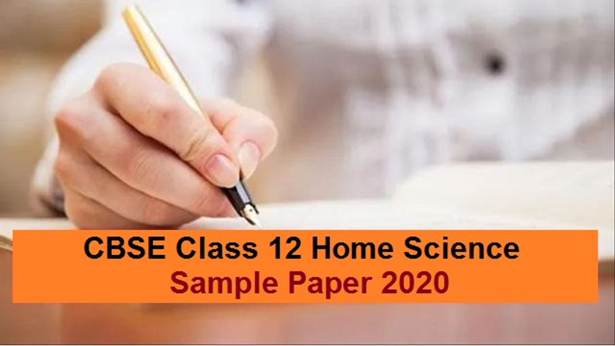 Check the latest CBSE Class 12 Home Science Sample Paper and Marking Scheme. Practice this sample question paper to get high scores in your CBSE Board Exam 2020.