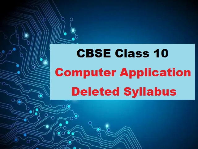 CBSE Class 10 Computer Application Deleted Syllabus for 2020-2021