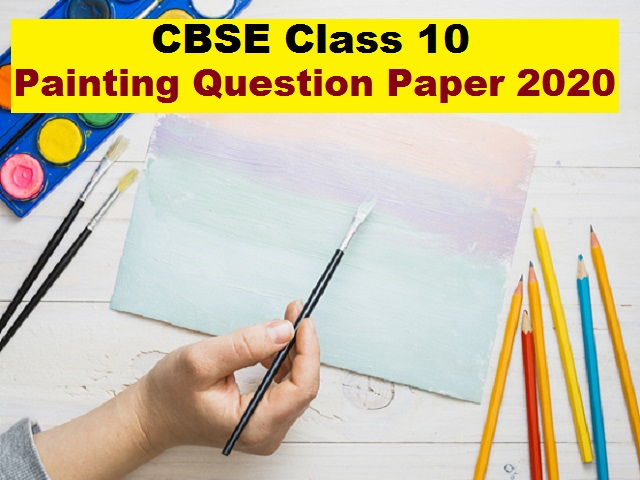 CBSE Class 10 Painting Question Paper 2020