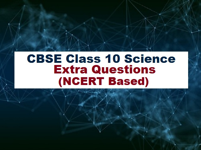CBSE Class 10 Science Extra Questions and Answers