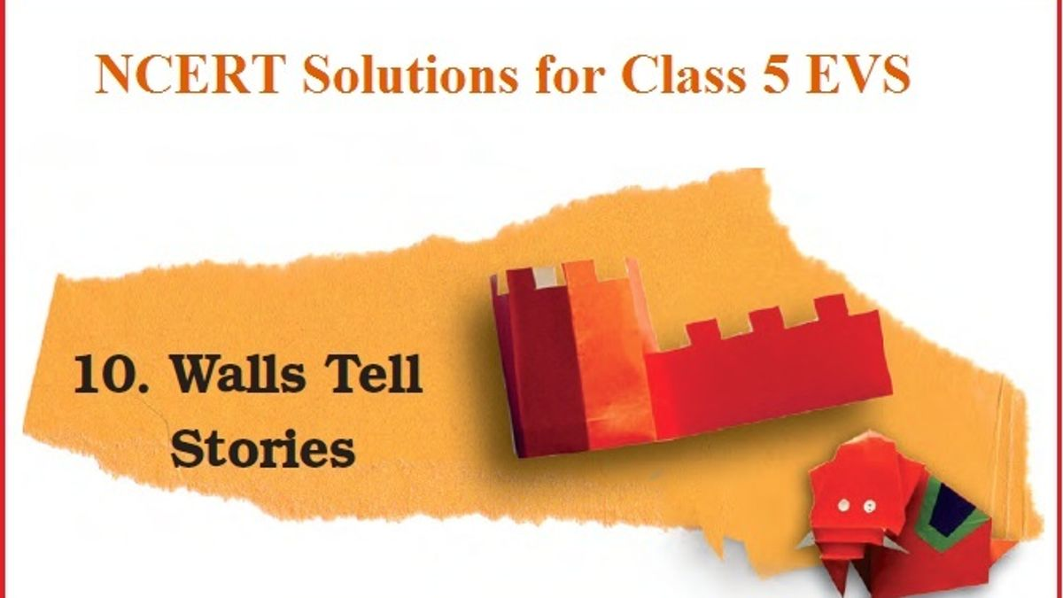 NCERT Solutions for Class 5 EVS Chapter 10 - Walls Tell Stories