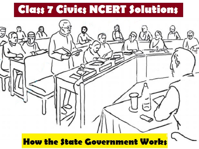 NCERT Solutions for Class 7 Social Science Civics Chapter 3 - How the State Government