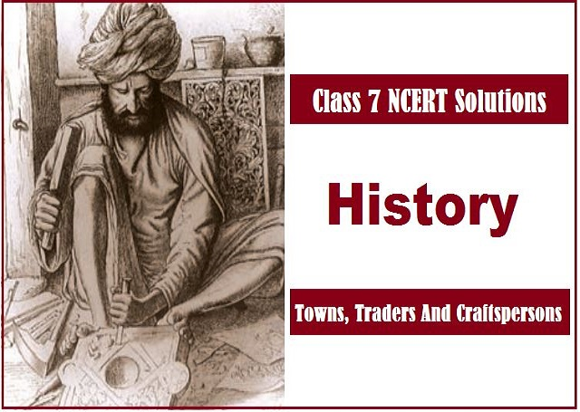 NCERT Solutions for Class 7 Social Science History Chapter 6 - Towns, Traders and Craftspersons