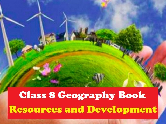 NCERT Book for Class 8 Geography - Resource and Development