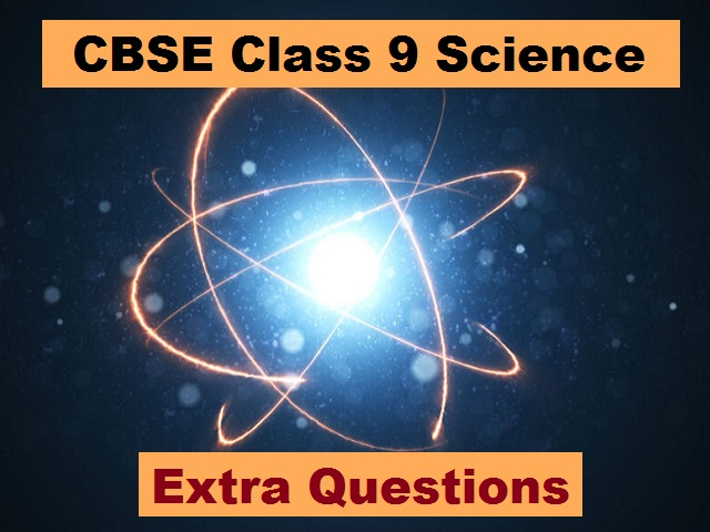 CBSE Class 9 Science Extra Questions and Answers for All Chapters