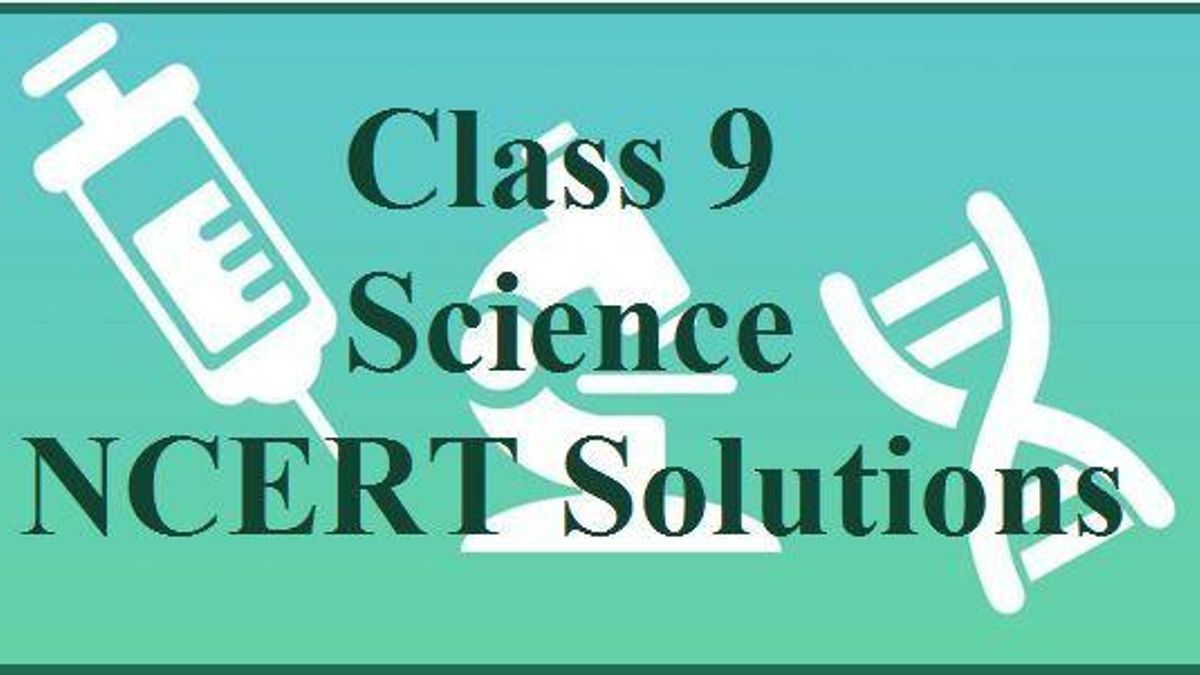 Class 9 Science NCERT Solutions