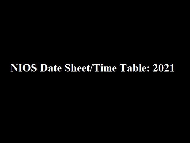 NIOS Time Table 2021: NIOS Date Sheet 2021 For 10th & 12th