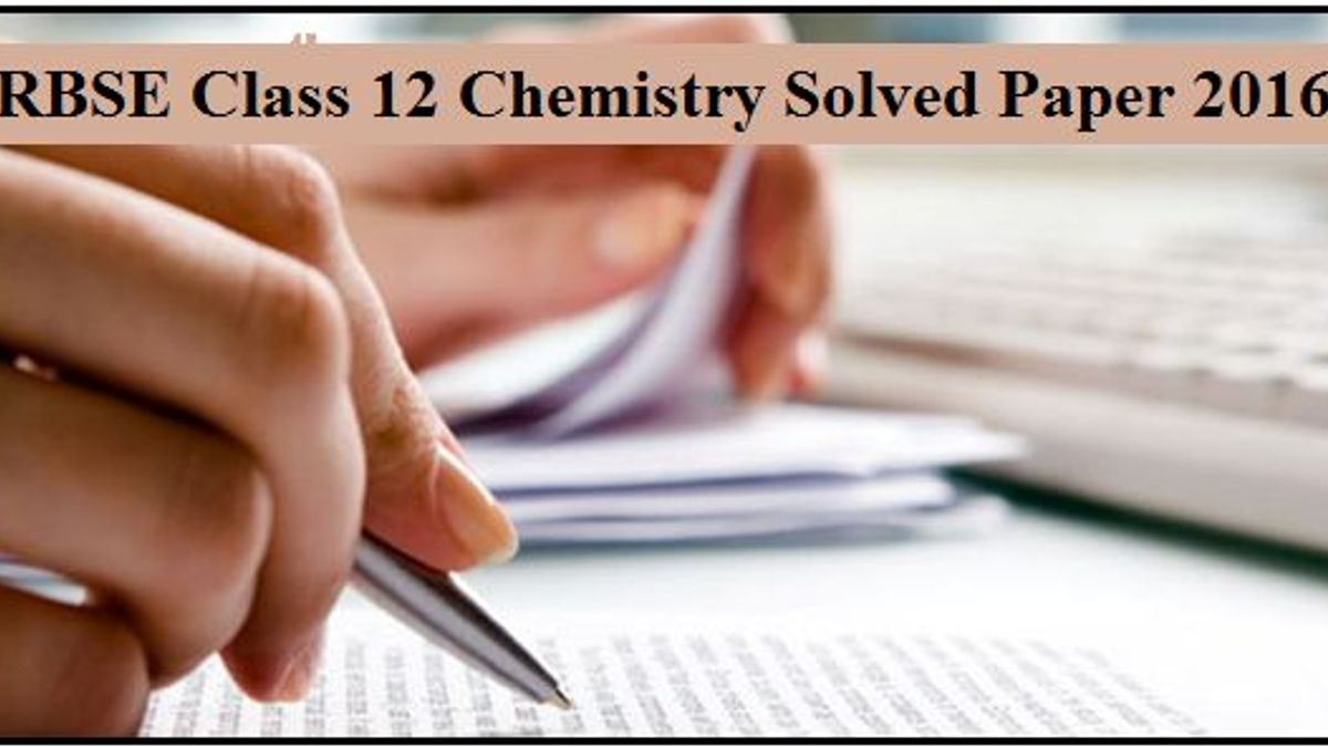 Rajasthan Board Class 12 Chemistry Solved Question Paper 2016