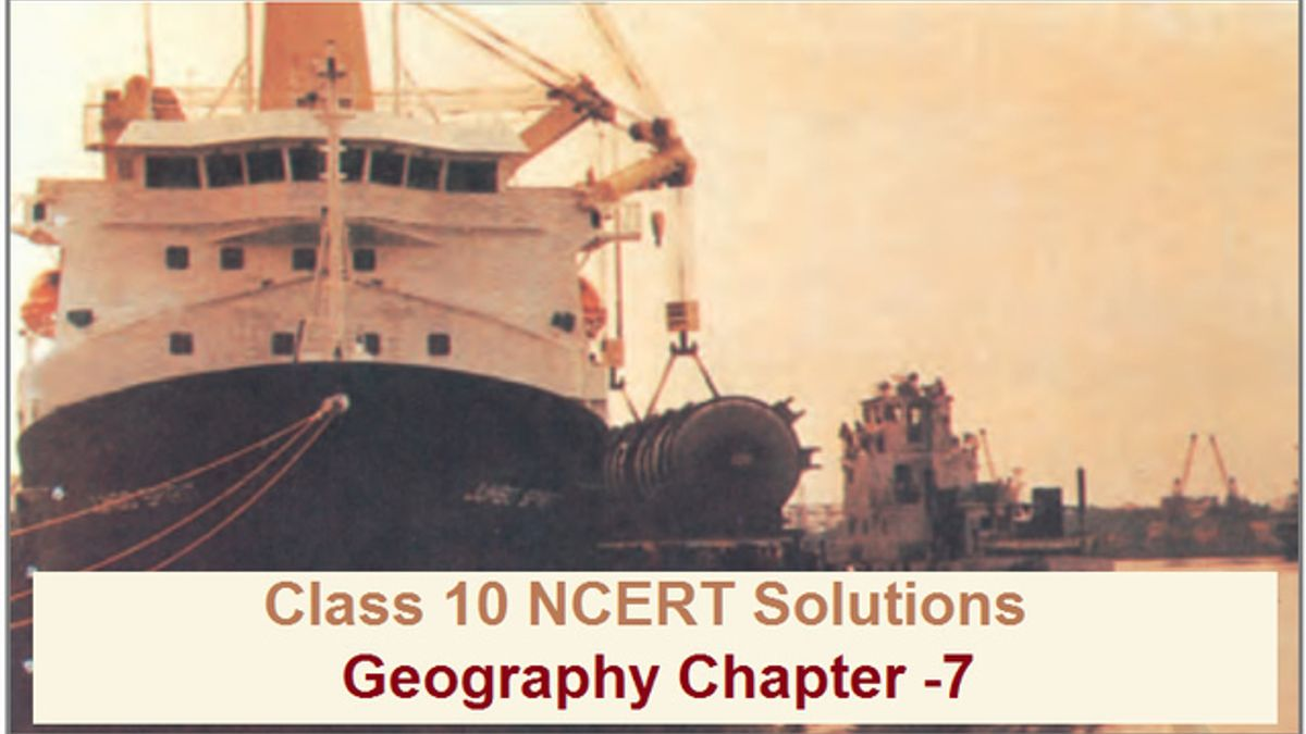 NCERT Solutions for Class 10 Social Science Geography Chapter 7