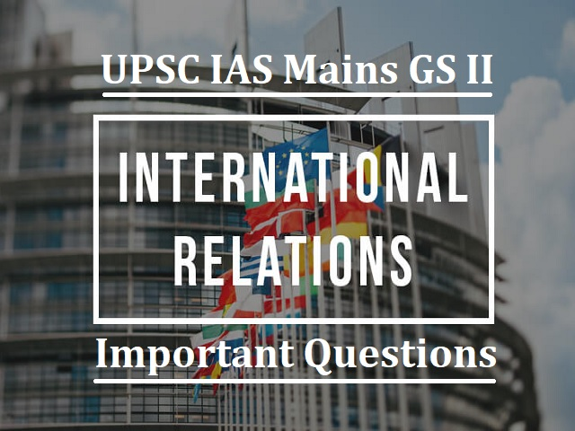UPSC IAS Mains 2020: Important Questions for GS II (International Relations & Social Justice Section)