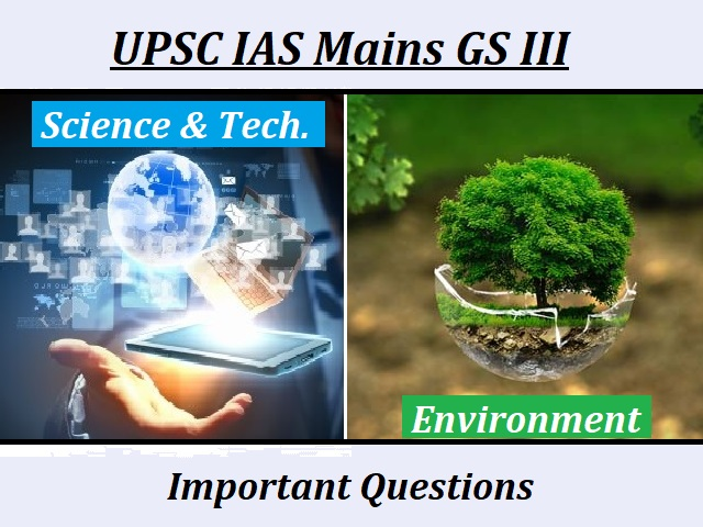 UPSC IAS Mains 2020: Important Questions for GS Paper III (Science & Technology and Environment Section)