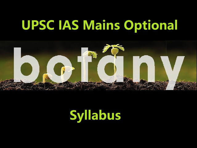 UPSC IAS Mains 2020: Syllabus for Botany Optional Paper
