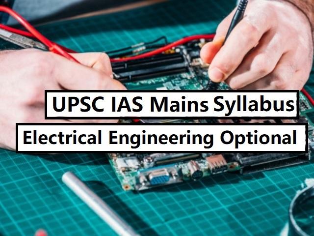 UPSC IAS Mains 2020: Electrical Engineering Optional Syllabus