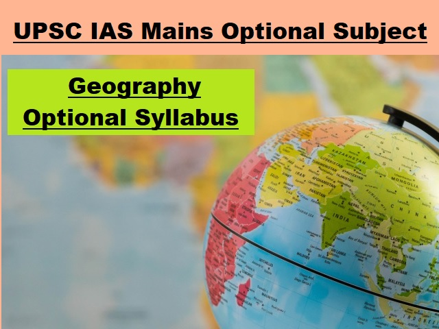 UPSC IAS Mains 2020: Syllabus for Geography Optional Subject