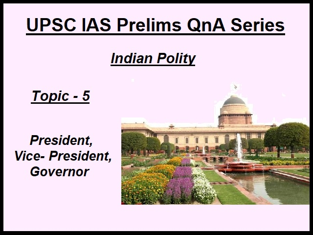 UPSC IAS Prelims 2021: Important Questions on Indian Polity - Topic 5 (President, Vice President and Governor)