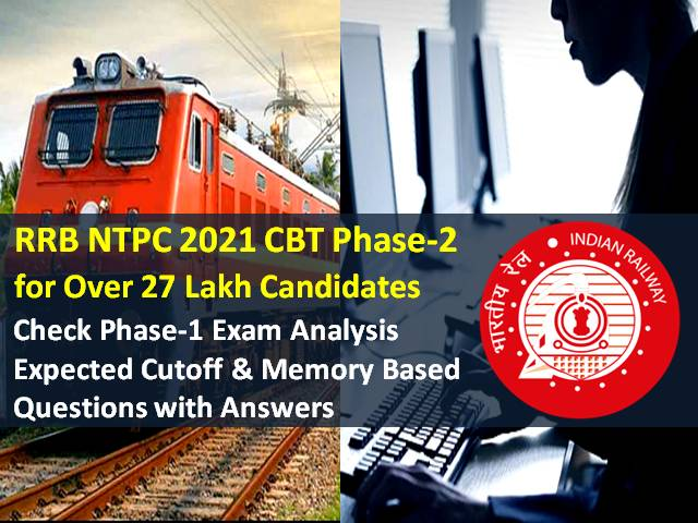 RRB NTPC 2021 Exam Phase-2 from 16th to 30th Jan for 27 Lakh Candidates: Check Phase-1 Exam Analysis, Expected Cutoff, Memory Based Questions with Answers to score high marks in CBT