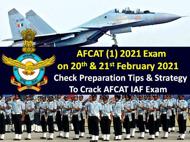 AFCAT Exam (1) 2021 on 20th & 21st February: Check Preparation Tips & Strategy to crack AFCAT 2021 Indian Air Force (IAF) Exam